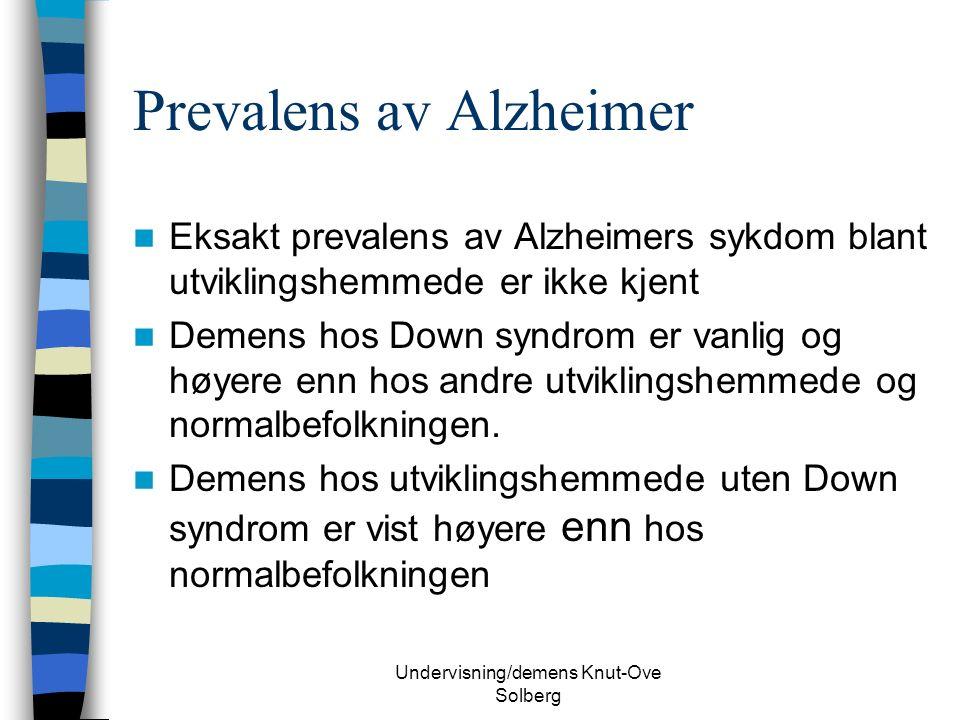 Undervisning/demens Knut-Ove Solberg Prevalens av Alzheimer Eksakt prevalens av Alzheimers sykdom blant utviklingshemmede er ikke kjent Demens hos Down syndrom er vanlig og høyere enn hos andre utviklingshemmede og normalbefolkningen.