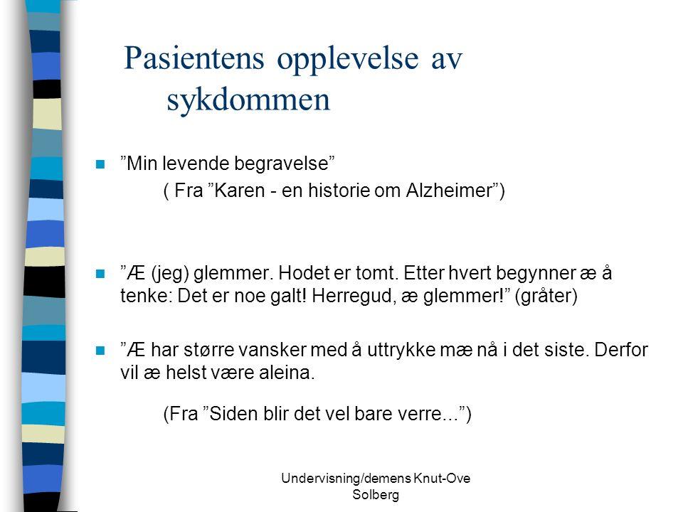 Undervisning/demens Knut-Ove Solberg Pasientens opplevelse av sykdommen Min levende begravelse ( Fra Karen - en historie om Alzheimer ) Æ (jeg) glemmer.