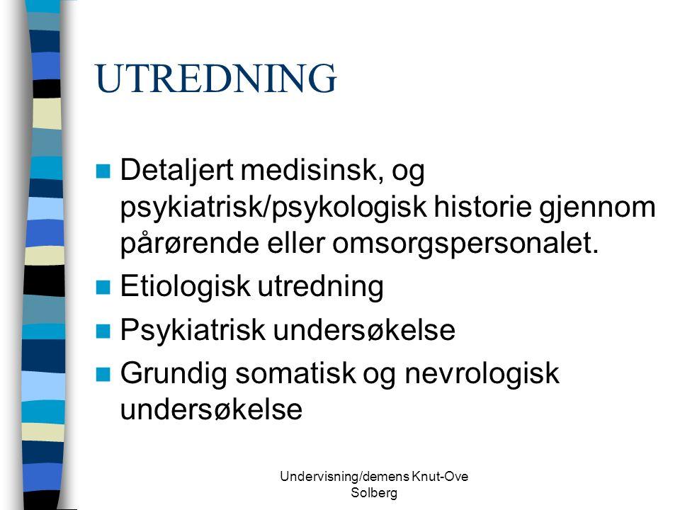 Undervisning/demens Knut-Ove Solberg UTREDNING Detaljert medisinsk, og psykiatrisk/psykologisk historie gjennom pårørende eller omsorgspersonalet.