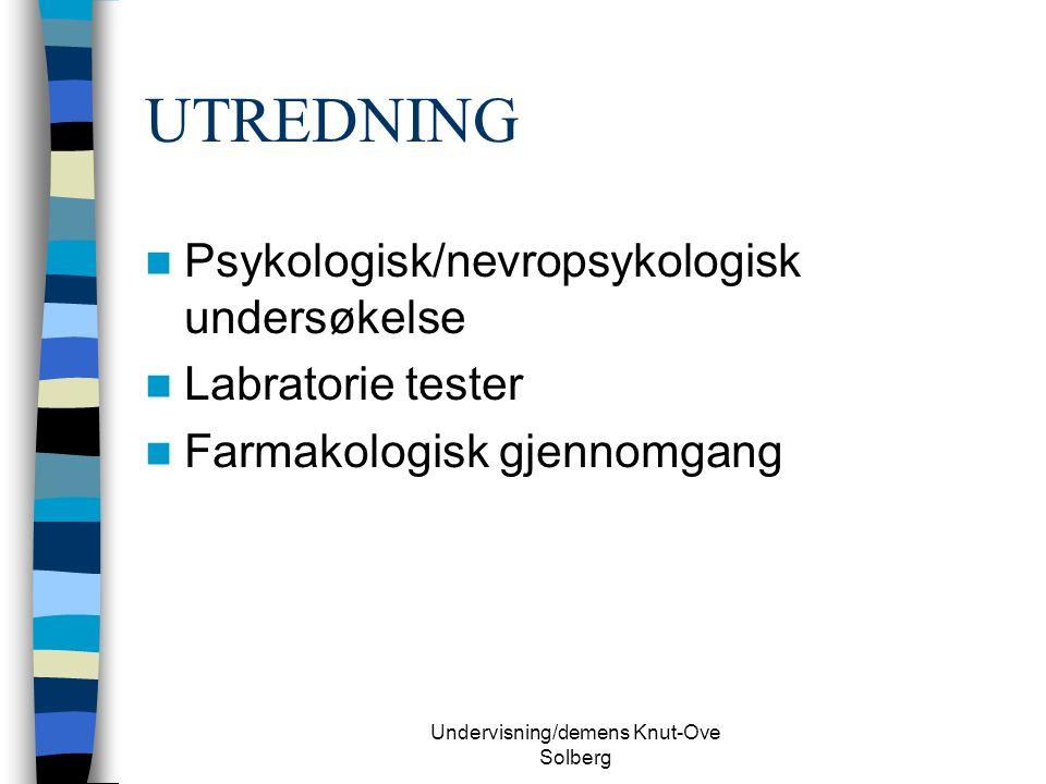 Undervisning/demens Knut-Ove Solberg UTREDNING Psykologisk/nevropsykologisk undersøkelse Labratorie tester Farmakologisk gjennomgang