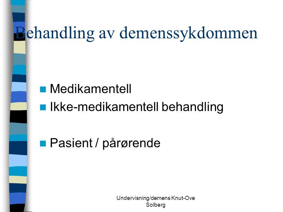 Undervisning/demens Knut-Ove Solberg Behandling av demenssykdommen Medikamentell Ikke-medikamentell behandling Pasient / pårørende