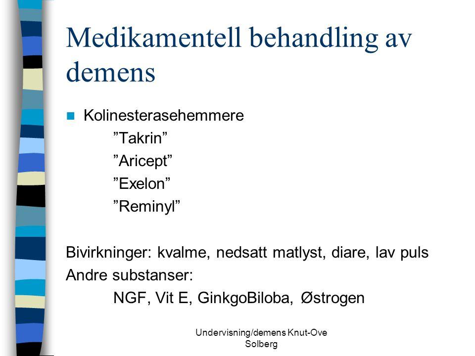 Undervisning/demens Knut-Ove Solberg Medikamentell behandling av demens Kolinesterasehemmere Takrin Aricept Exelon Reminyl Bivirkninger: kvalme, nedsatt matlyst, diare, lav puls Andre substanser: NGF, Vit E, GinkgoBiloba, Østrogen