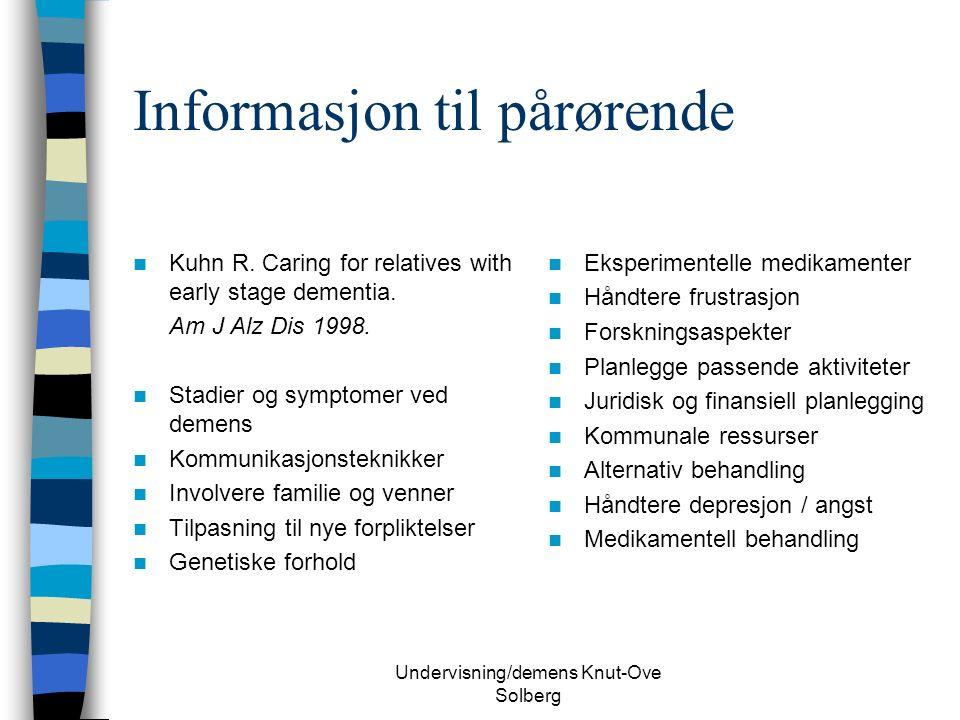 Undervisning/demens Knut-Ove Solberg Informasjon til pårørende Kuhn R.