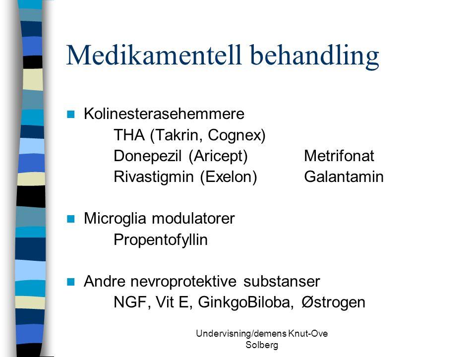 Undervisning/demens Knut-Ove Solberg Medikamentell behandling Kolinesterasehemmere THA (Takrin, Cognex) Donepezil (Aricept)Metrifonat Rivastigmin (Exelon)Galantamin Microglia modulatorer Propentofyllin Andre nevroprotektive substanser NGF, Vit E, GinkgoBiloba, Østrogen