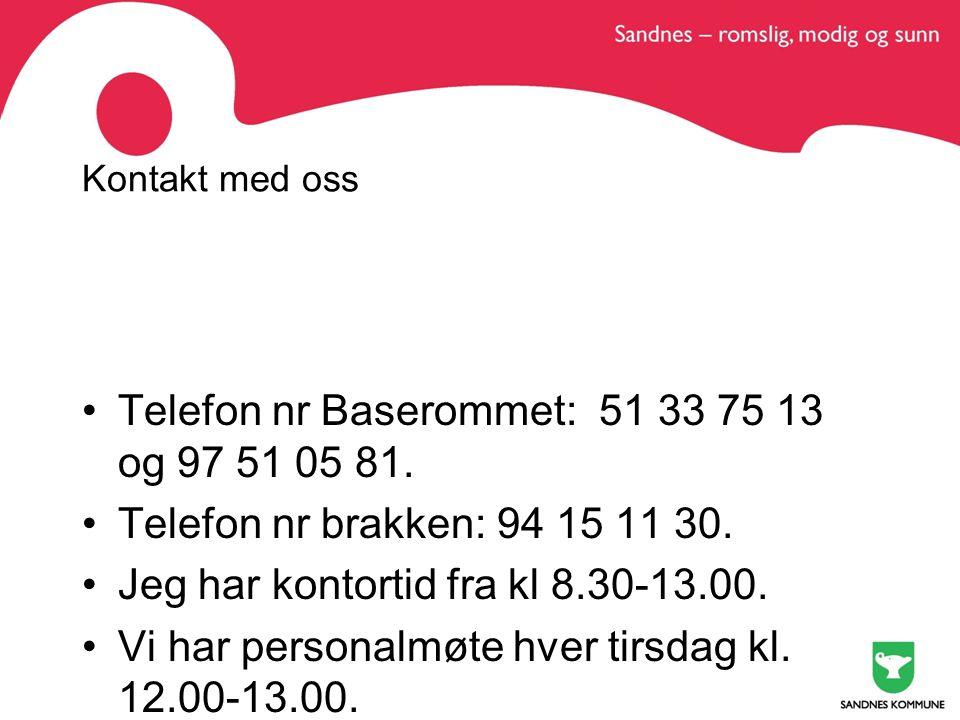 Kontakt med oss Telefon nr Baserommet: 51 33 75 13 og 97 51 05 81. Telefon nr brakken: 94 15 11 30. Jeg har kontortid fra kl 8.30-13.00. Vi har person