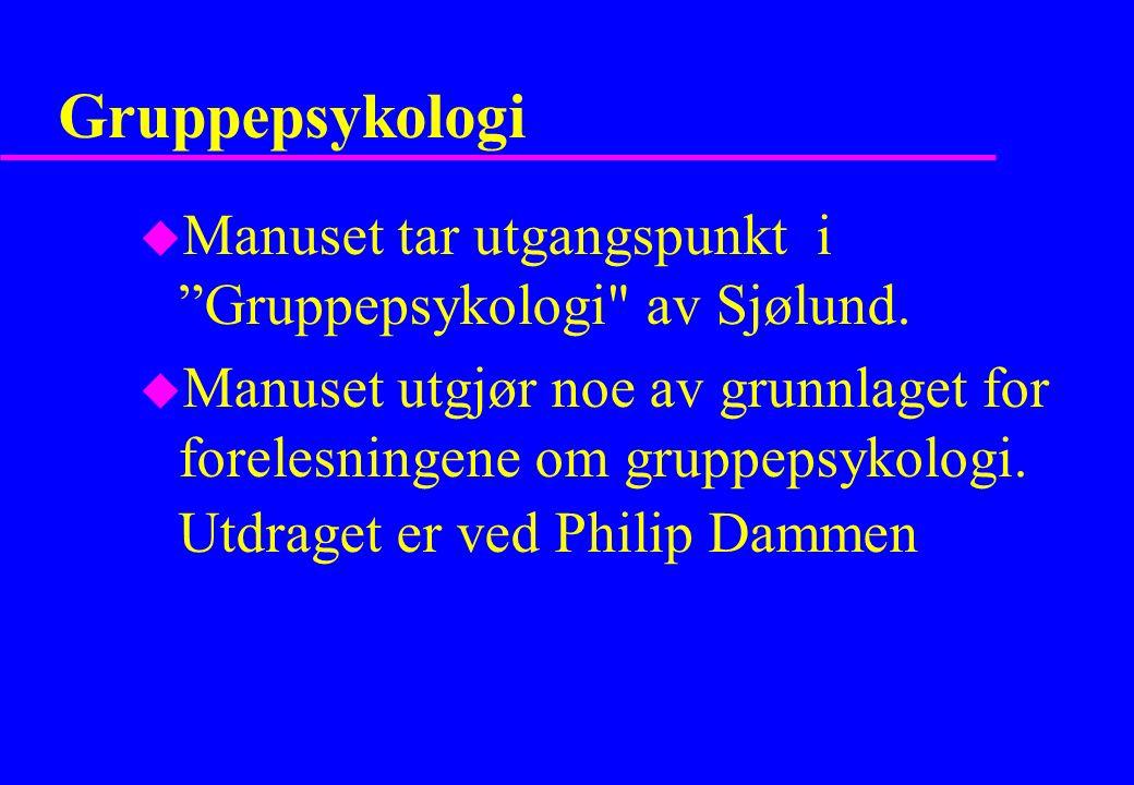 Gruppepsykologi u Manuset tar utgangspunkt i Gruppepsykologi av Sjølund.
