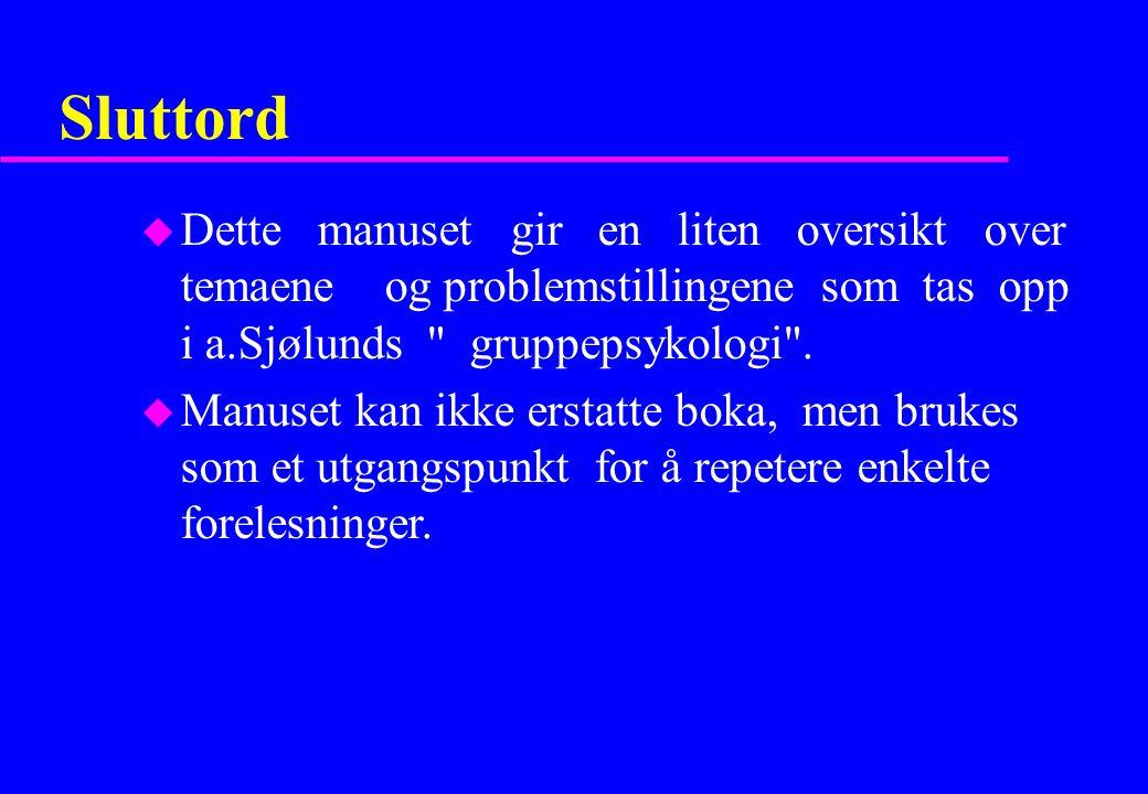 Sluttord u Dette manuset gir en liten oversikt over temaene og problemstillingene som tas opp i a.Sjølunds gruppepsykologi .