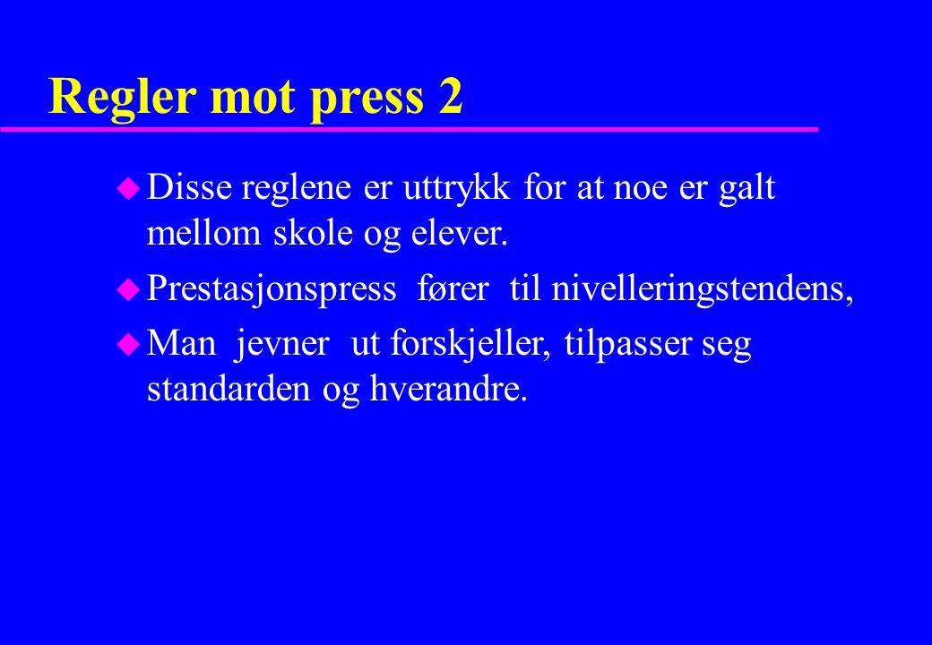 Regler mot press 2 u Disse reglene er uttrykk for at noe er galt mellom skole og elever.