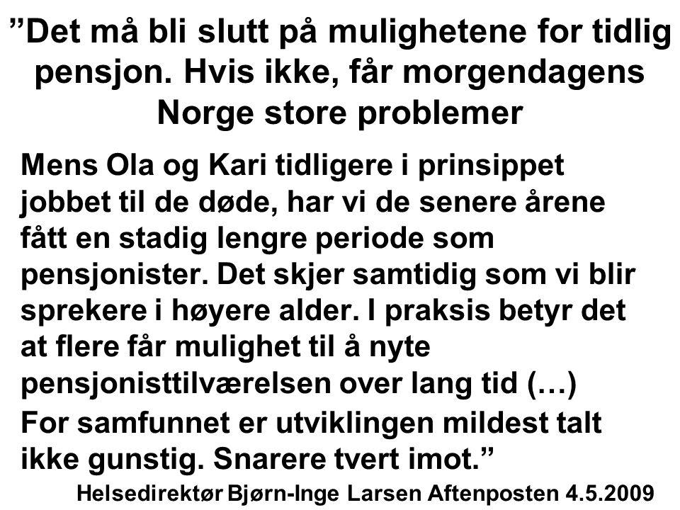 """""""Det må bli slutt på mulighetene for tidlig pensjon. Hvis ikke, får morgendagens Norge store problemer Mens Ola og Kari tidligere i prinsippet jobbet"""
