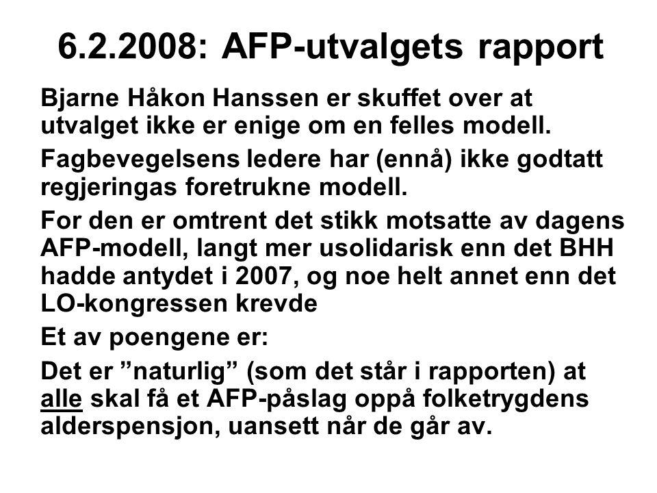 6.2.2008: AFP-utvalgets rapport Bjarne Håkon Hanssen er skuffet over at utvalget ikke er enige om en felles modell. Fagbevegelsens ledere har (ennå) i