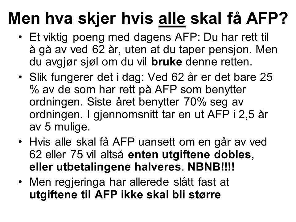 Men hva skjer hvis alle skal få AFP? Et viktig poeng med dagens AFP: Du har rett til å gå av ved 62 år, uten at du taper pensjon. Men du avgjør sjøl o
