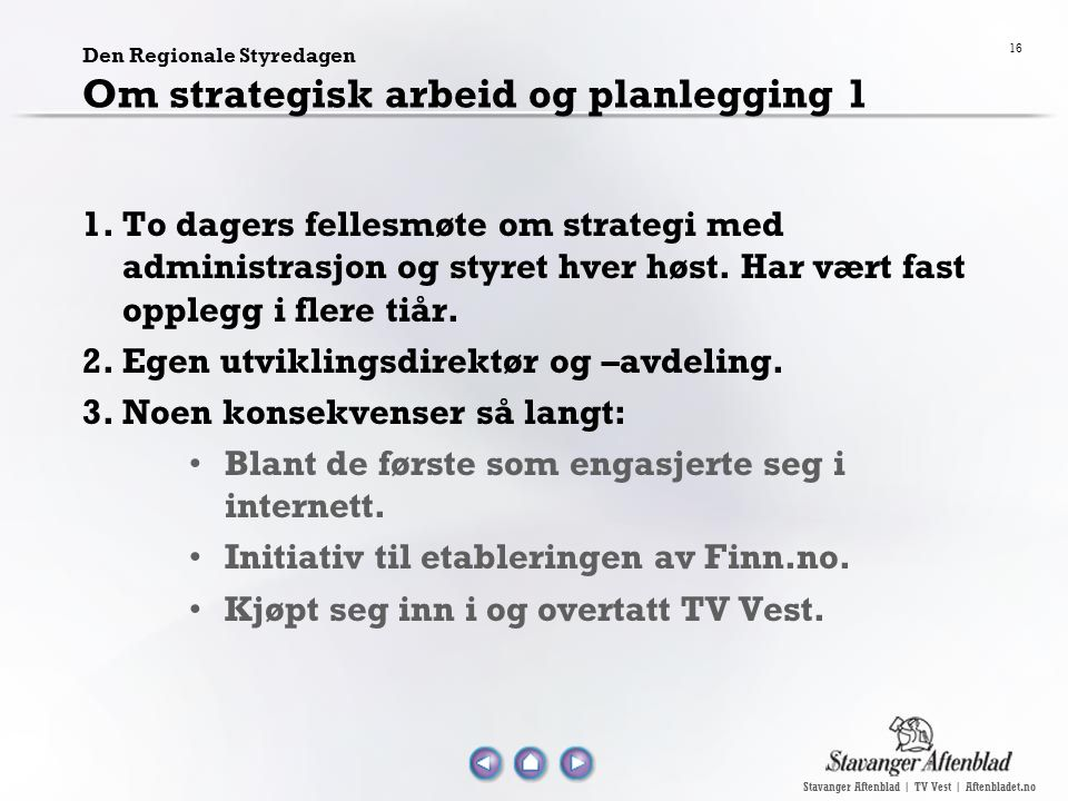 Stavanger Aftenblad | TV Vest | Aftenbladet.no 16 Den Regionale Styredagen Om strategisk arbeid og planlegging 1 1.To dagers fellesmøte om strategi me