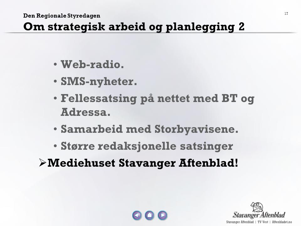 Stavanger Aftenblad | TV Vest | Aftenbladet.no 17 Den Regionale Styredagen Om strategisk arbeid og planlegging 2 Web-radio. SMS-nyheter. Fellessatsing