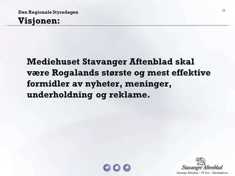 Stavanger Aftenblad | TV Vest | Aftenbladet.no 19 Den Regionale Styredagen Visjonen: Mediehuset Stavanger Aftenblad skal være Rogalands største og mest effektive formidler av nyheter, meninger, underholdning og reklame.