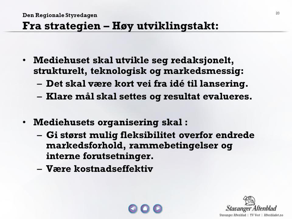 Stavanger Aftenblad | TV Vest | Aftenbladet.no 20 Den Regionale Styredagen Fra strategien – Høy utviklingstakt: Mediehuset skal utvikle seg redaksjone