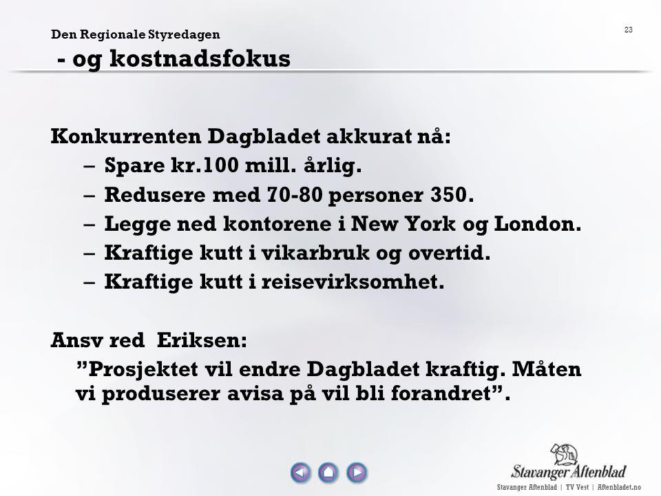 Stavanger Aftenblad | TV Vest | Aftenbladet.no 23 Den Regionale Styredagen - og kostnadsfokus Konkurrenten Dagbladet akkurat nå: –Spare kr.100 mill.