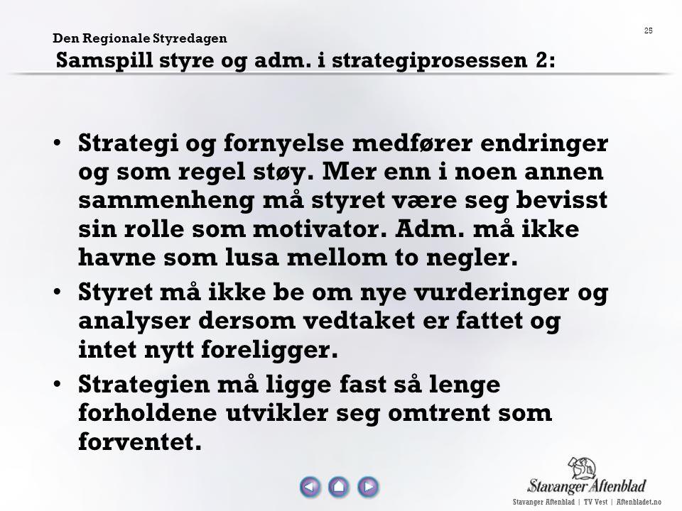 Stavanger Aftenblad | TV Vest | Aftenbladet.no 25 Den Regionale Styredagen Samspill styre og adm. i strategiprosessen 2: Strategi og fornyelse medføre