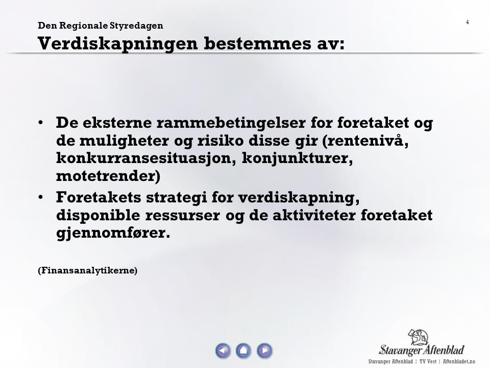 Stavanger Aftenblad | TV Vest | Aftenbladet.no 4 Den Regionale Styredagen Verdiskapningen bestemmes av: De eksterne rammebetingelser for foretaket og