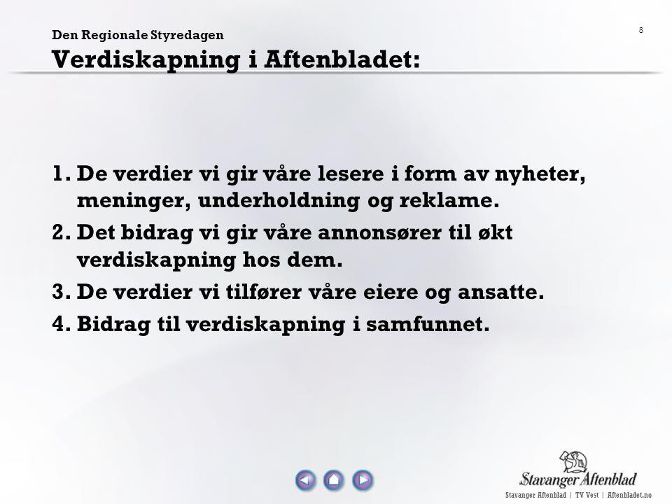 Stavanger Aftenblad | TV Vest | Aftenbladet.no 8 1.De verdier vi gir våre lesere i form av nyheter, meninger, underholdning og reklame. 2.Det bidrag v