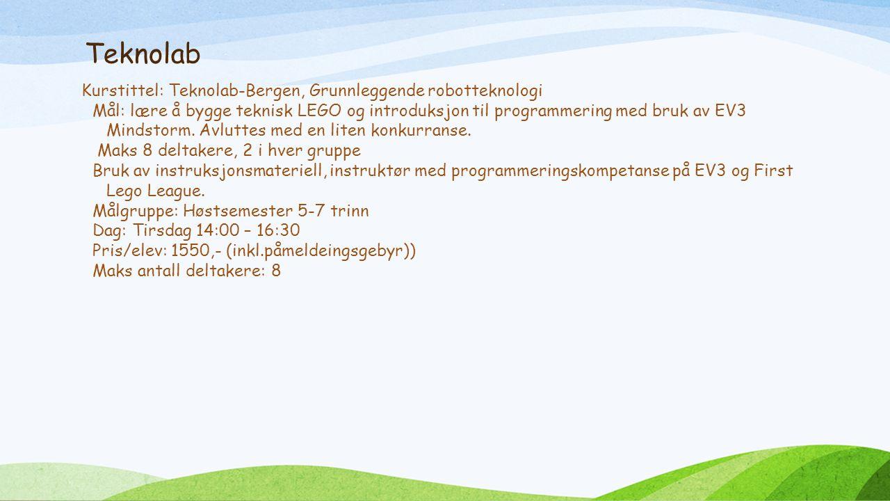 Teknolab Kurstittel: Teknolab-Bergen, Grunnleggende robotteknologi Mål: lære å bygge teknisk LEGO og introduksjon til programmering med bruk av EV3 Mindstorm.