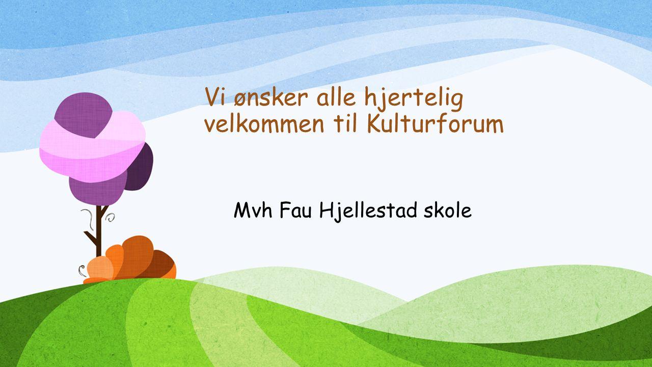 Vi ønsker alle hjertelig velkommen til Kulturforum Mvh Fau Hjellestad skole