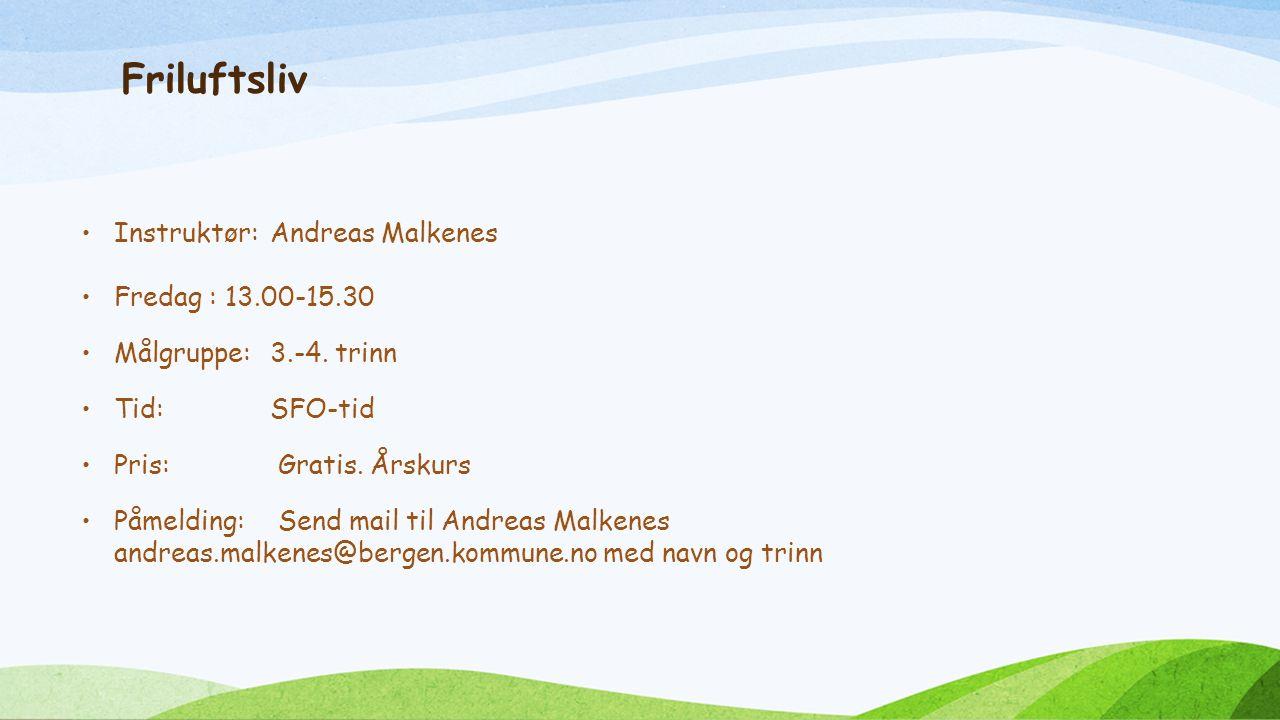 Friluftsliv Instruktør:Andreas Malkenes Fredag : 13.00-15.30 Målgruppe:3.-4.