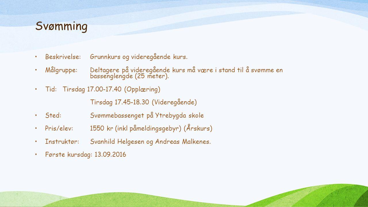 Svømming Beskrivelse:Grunnkurs og videregående kurs.