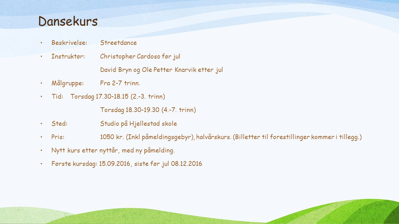 Dansekurs Beskrivelse:Streetdance Instruktør:Christopher Cardoso før jul David Bryn og Ole Petter Knarvik etter jul Målgruppe:Fra 2-7 trinn.