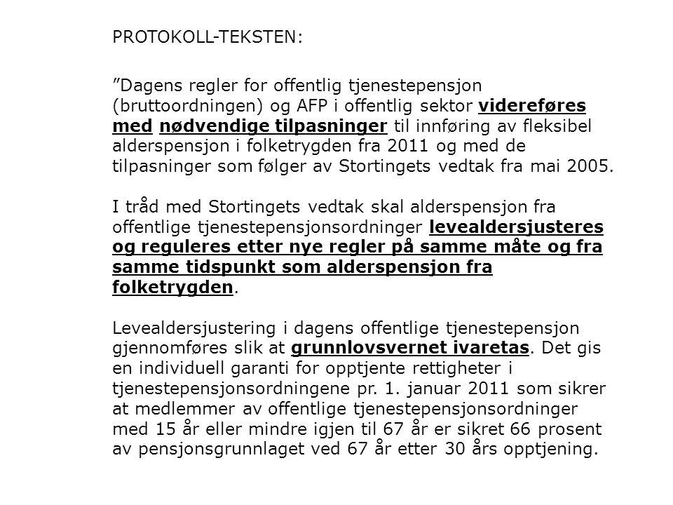 PROTOKOLL-TEKSTEN: Dagens regler for offentlig tjenestepensjon (bruttoordningen) og AFP i offentlig sektor videreføres med nødvendige tilpasninger til innføring av fleksibel alderspensjon i folketrygden fra 2011 og med de tilpasninger som følger av Stortingets vedtak fra mai 2005.