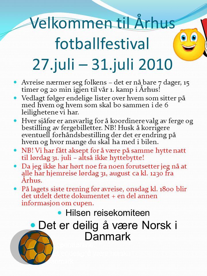 Velkommen til Århus fotballfestival 27.juli – 31.juli 2010 Avreise nærmer seg folkens – det er nå bare 7 dager, 15 timer og 20 min igjen til vår 1.