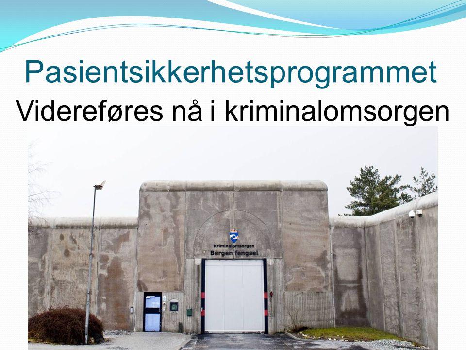 Pasientsikkerhetsprogrammet Videreføres nå i kriminalomsorgen Pasientsikkerhetsprogrammet 27 oktober 2014