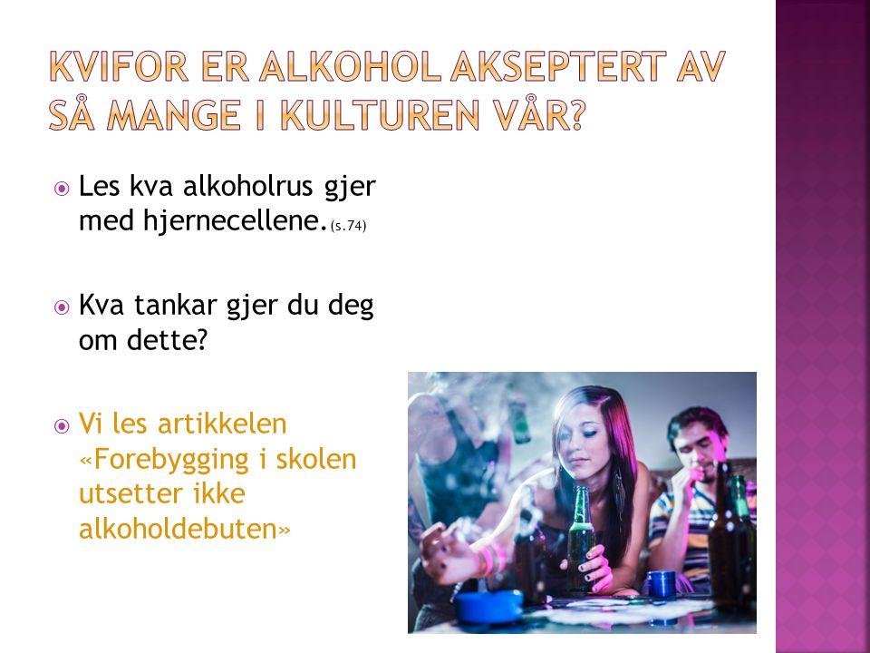  Les kva alkoholrus gjer med hjernecellene. (s.74)  Kva tankar gjer du deg om dette.