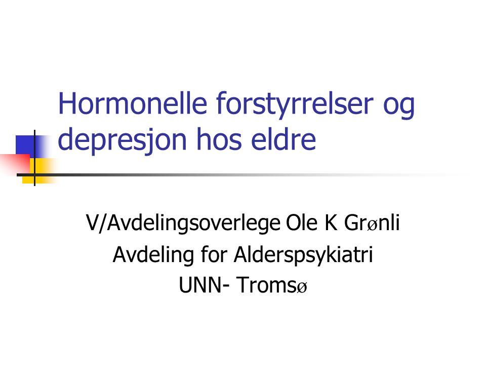 Hormonelle forstyrrelser og depresjon hos eldre V/Avdelingsoverlege Ole K Gr ø nli Avdeling for Alderspsykiatri UNN- Troms ø
