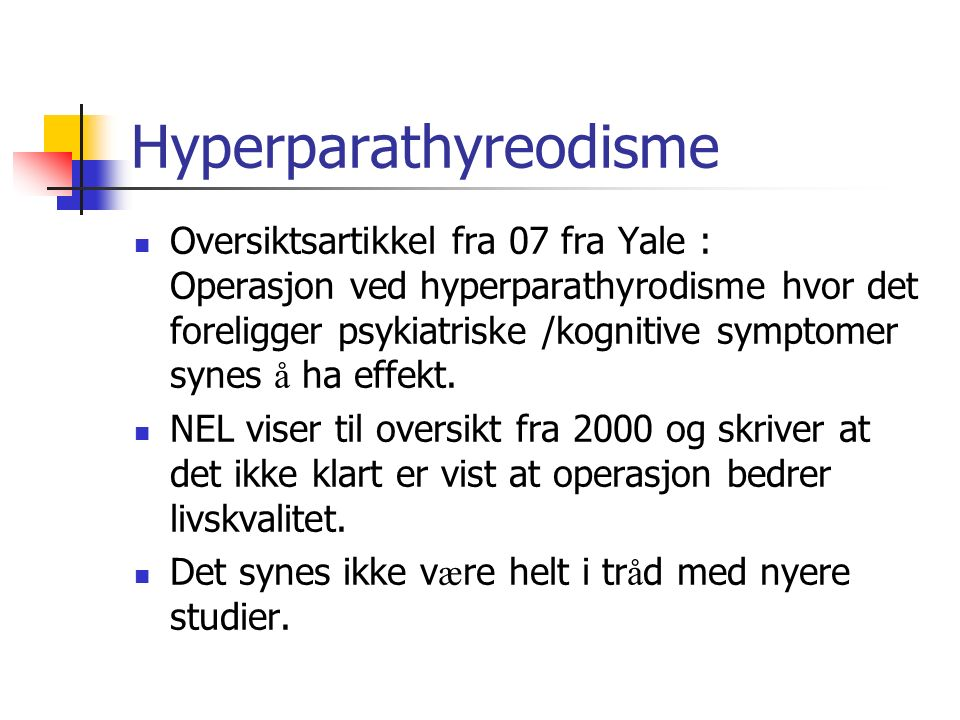 Hyperparathyreodisme Oversiktsartikkel fra 07 fra Yale : Operasjon ved hyperparathyrodisme hvor det foreligger psykiatriske /kognitive symptomer synes