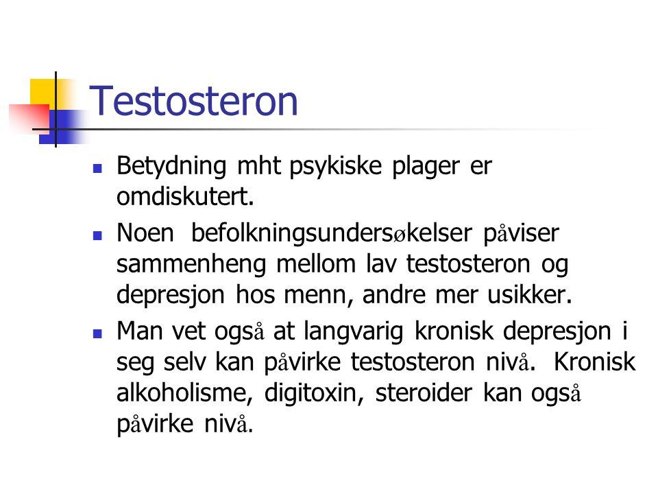 Testosteron Betydning mht psykiske plager er omdiskutert. Noen befolkningsunders ø kelser p å viser sammenheng mellom lav testosteron og depresjon hos