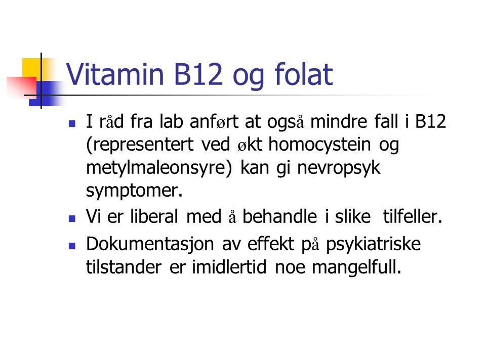 Vitamin B12 og folat I r å d fra lab anf ø rt at ogs å mindre fall i B12 (representert ved ø kt homocystein og metylmaleonsyre) kan gi nevropsyk sympt