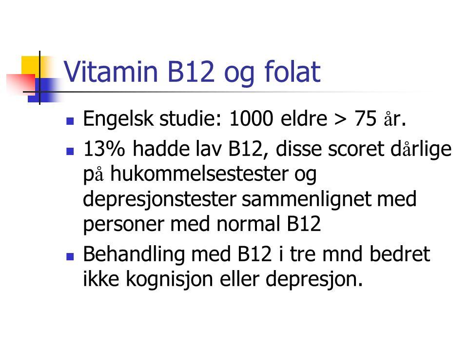 Vitamin B12 og folat Engelsk studie: 1000 eldre > 75 å r. 13% hadde lav B12, disse scoret d å rlige p å hukommelsestester og depresjonstester sammenli