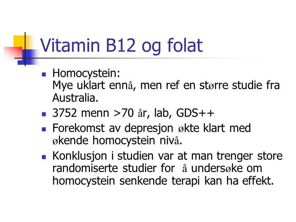 Vitamin B12 og folat Homocystein: Mye uklart enn å, men ref en st ø rre studie fra Australia. 3752 menn >70 å r, lab, GDS++ Forekomst av depresjon ø k