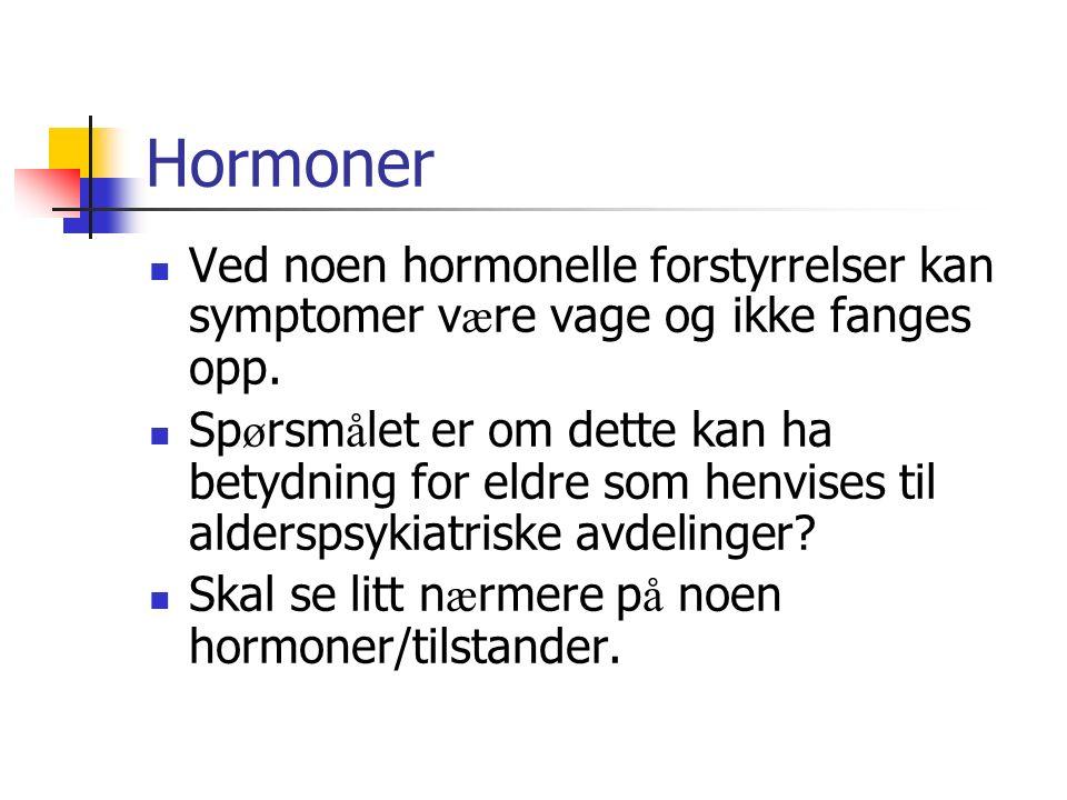 Hormoner Ved noen hormonelle forstyrrelser kan symptomer v æ re vage og ikke fanges opp. Sp ø rsm å let er om dette kan ha betydning for eldre som hen
