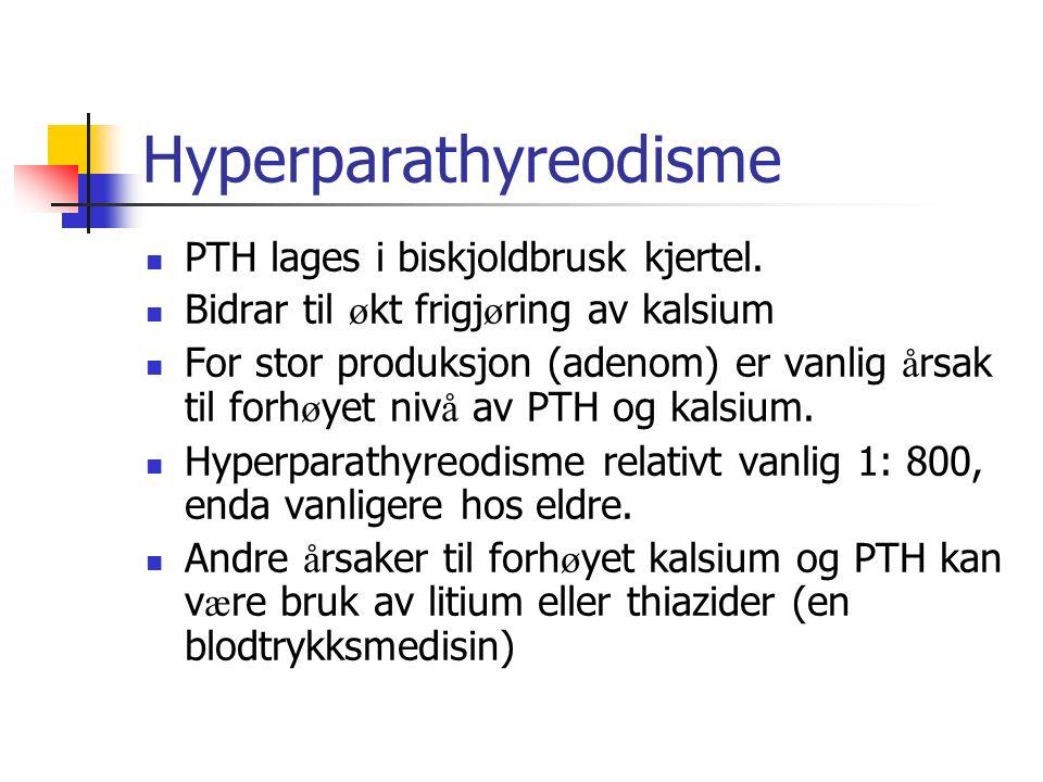 Hyperparathyreodisme PTH lages i biskjoldbrusk kjertel. Bidrar til ø kt frigj ø ring av kalsium For stor produksjon (adenom) er vanlig å rsak til forh