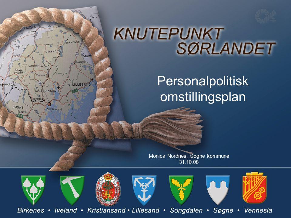 Personalpolitisk omstillingsplan Monica Nordnes, Søgne kommune 31.10.08
