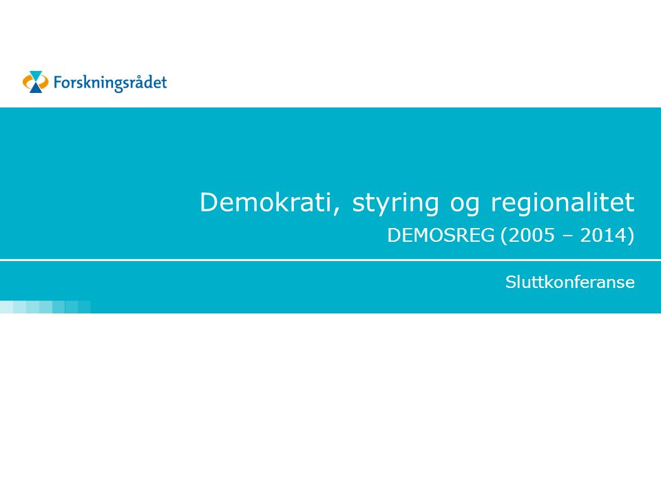 Demokrati, styring og regionalitet DEMOSREG (2005 – 2014) Sluttkonferanse