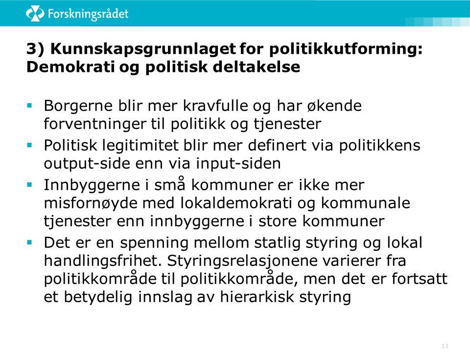 11 3) Kunnskapsgrunnlaget for politikkutforming: Demokrati og politisk deltakelse  Borgerne blir mer kravfulle og har økende forventninger til politi
