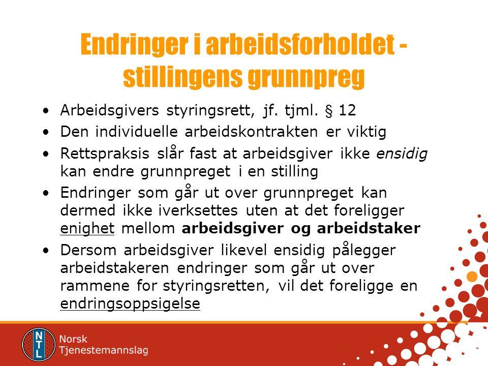 Endringer i arbeidsforholdet - stillingens grunnpreg Arbeidsgivers styringsrett, jf. tjml. § 12 Den individuelle arbeidskontrakten er viktig Rettsprak