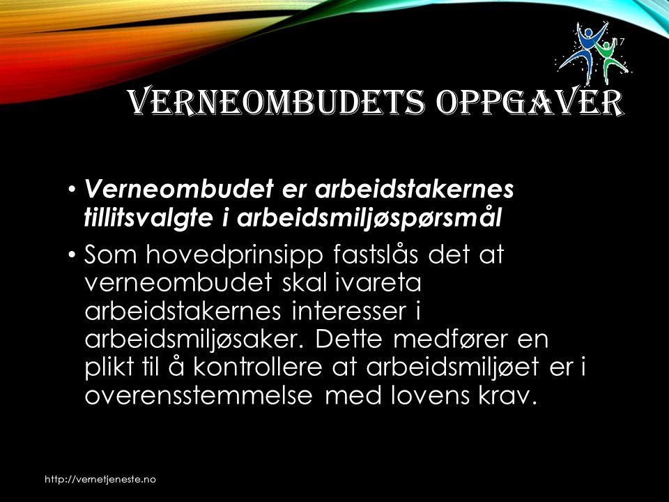VERNEOMBUDETS OPPGAVER Verneombudet er arbeidstakernes tillitsvalgte i arbeidsmiljøspørsmål Som hovedprinsipp fastslås det at verneombudet skal ivareta arbeidstakernes interesser i arbeidsmiljøsaker.