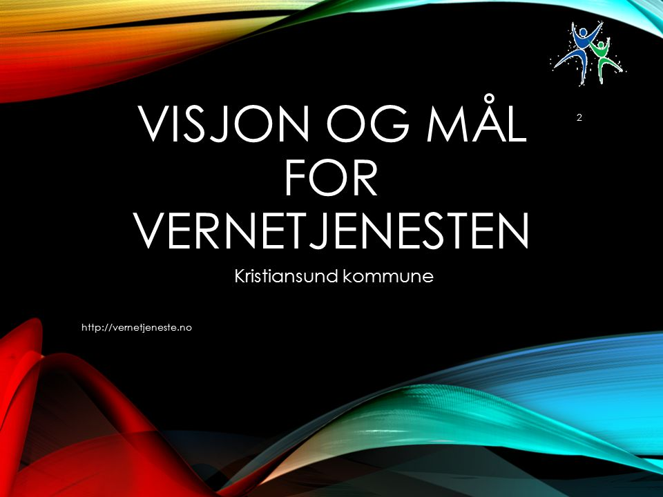 VISJON OG MÅL FOR VERNETJENESTEN Kristiansund kommune http://vernetjeneste.no 2