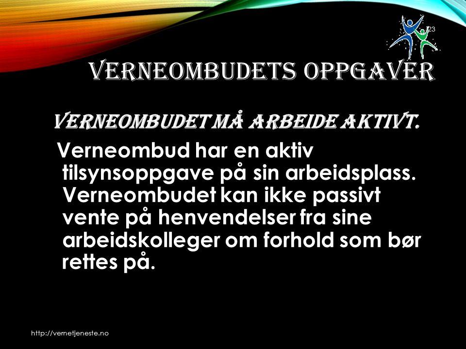 VERNEOMBUDETS OPPGAVER Verneombudet må arbeide aktivt.