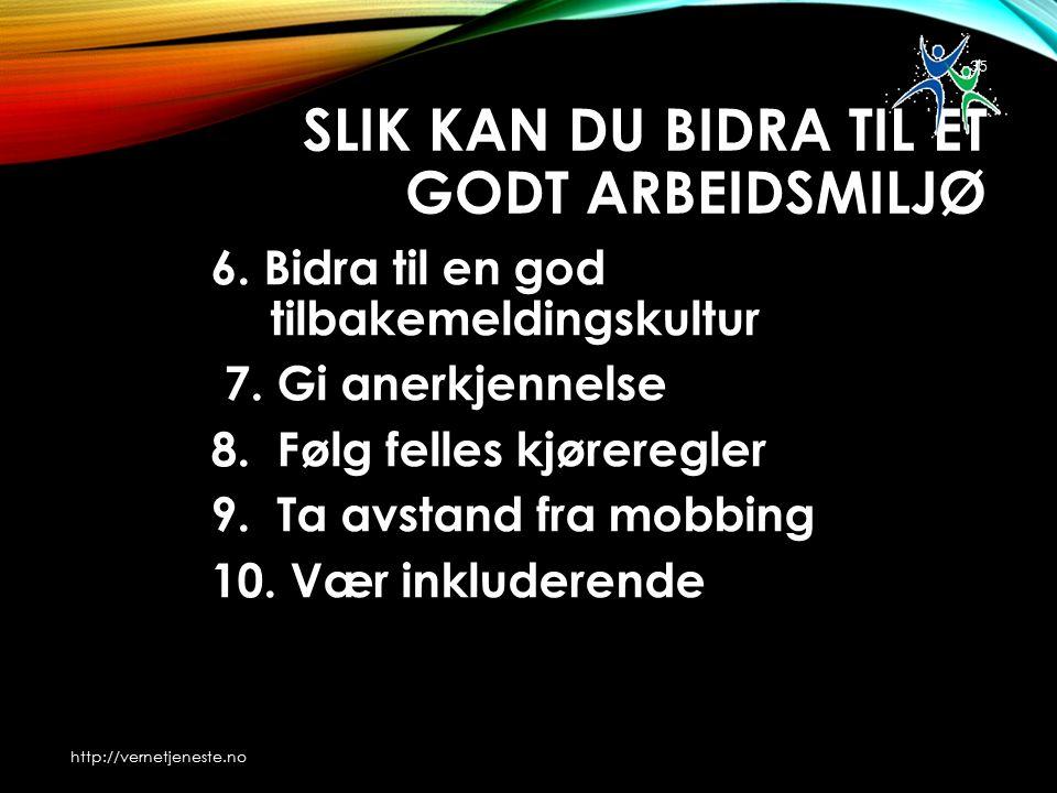 SLIK KAN DU BIDRA TIL ET GODT ARBEIDSMILJØ 6. Bidra til en god tilbakemeldingskultur 7.