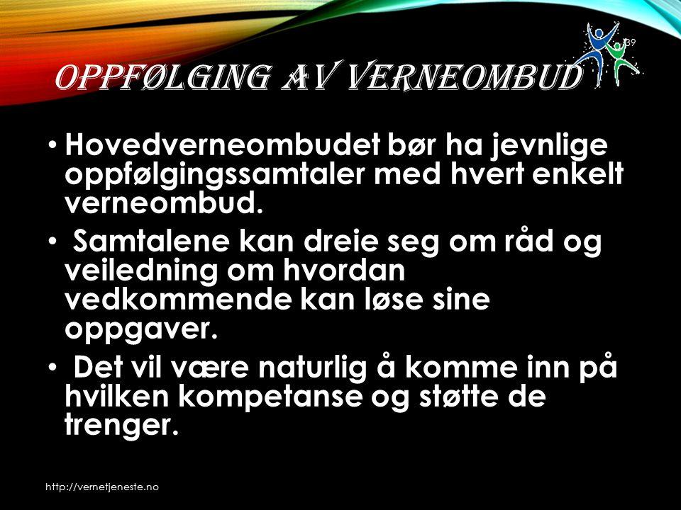 OPPFØLGING AV VERNEOMBUD Hovedverneombudet bør ha jevnlige oppfølgingssamtaler med hvert enkelt verneombud.