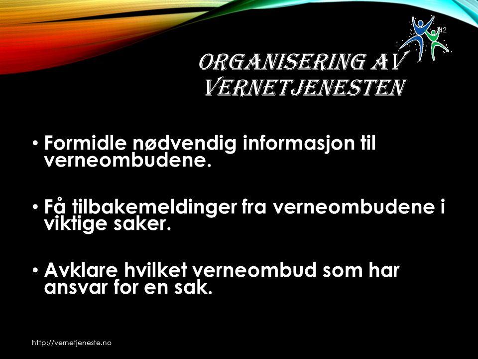 ORGANISERING AV VERNETJENESTEN Formidle nødvendig informasjon til verneombudene.